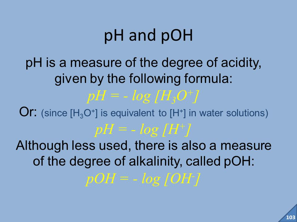 Or: (since [H3O+] is equivalent to [H+] in water solutions)